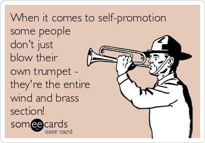 When it comes to self-promotion some people don't just blow their own trumpet - they're the entire wind and brass section!