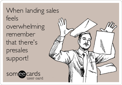 When landing sales feels overwhelming remember that there's presales support!