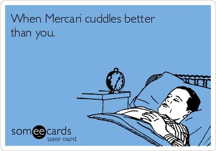 When Mercari cuddles better than you.