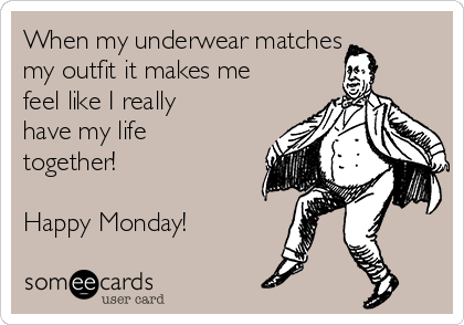 When my underwear matches my outfit it makes me feel like I really have my life together!  Happy Monday!