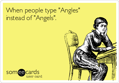 """When people type """"Angles"""" instead of """"Angels""""."""
