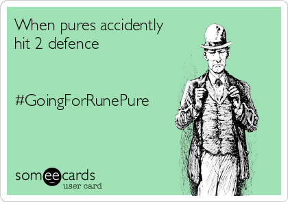 When pures accidently hit 2 defence   #GoingForRunePure