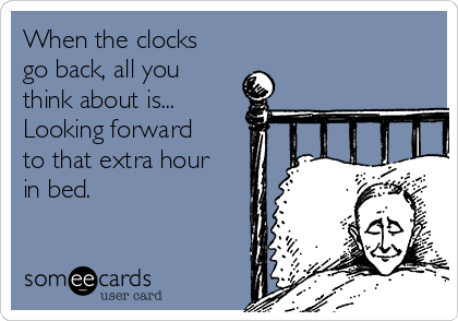 When the clocks go back, all you think about is... Looking forward to that extra hour in bed.