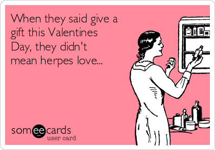When they said give a gift this Valentines Day, they didn't mean herpes love...