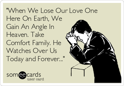 """When We Lose Our Love One Here On Earth, We Gain An Angle In Heaven. Take Comfort Family. He Watches Over Us Today and Forever..."""