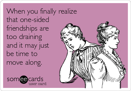 One sided friendships