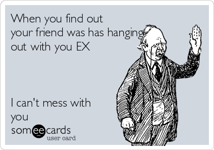 hanging out with your ex