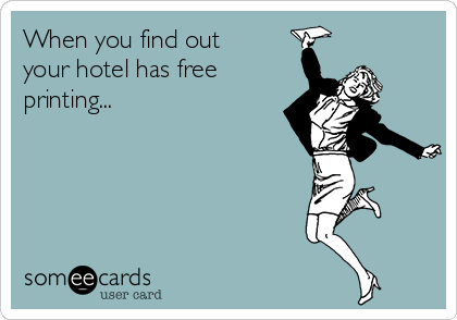 When you find out your hotel has free printing...