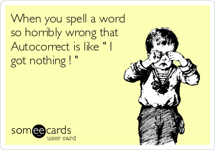 """When you spell a word so horribly wrong that Autocorrect is like """" I got nothing ! """""""