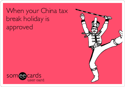 When your China tax break holiday is approved