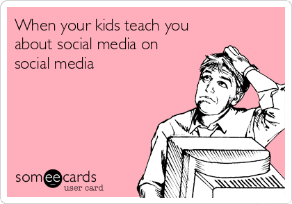 When your kids teach you about social media on social media
