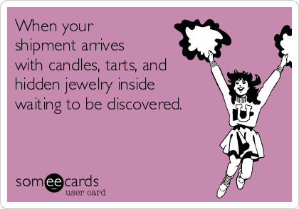 When your shipment arrives with candles, tarts, and hidden jewelry inside waiting to be discovered.