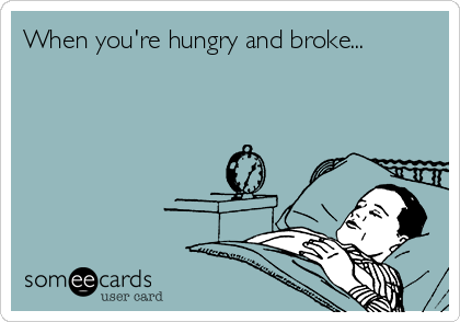 When you're hungry and broke...