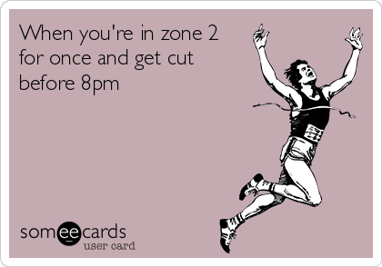 When you're in zone 2 for once and get cut before 8pm