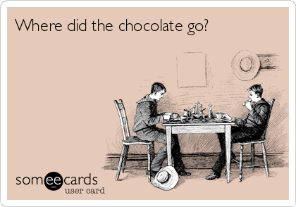 Where did the chocolate go?
