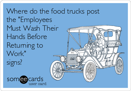 """Where do the food trucks post the """"Employees Must Wash Their Hands Before Returning to Work"""" signs?"""