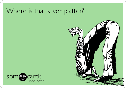 Where is that silver platter?