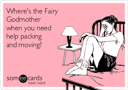 Where S The Fairy Godmother When You Need Help Packing And Moving