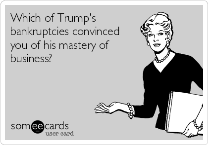 Which of Trump's bankruptcies convinced  you of his mastery of business?