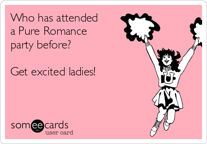 Who has attended a Pure Romance party before?  Get excited ladies!