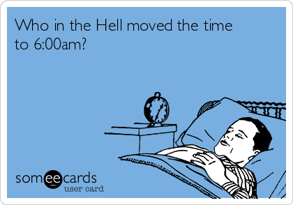Who in the Hell moved the time to 6:00am?
