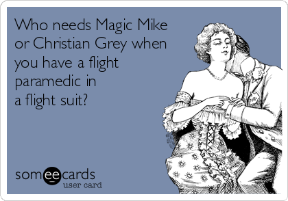 Who needs Magic Mike or Christian Grey when you have a flight paramedic in  a flight suit?