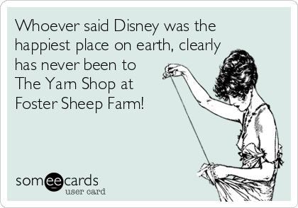 Whoever said Disney was the happiest place on earth, clearly has never been to The Yarn Shop at Foster Sheep Farm!