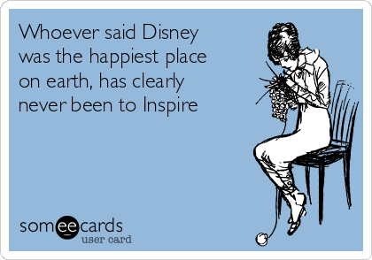 Whoever said Disney was the happiest place on earth, has clearly never been to Inspire