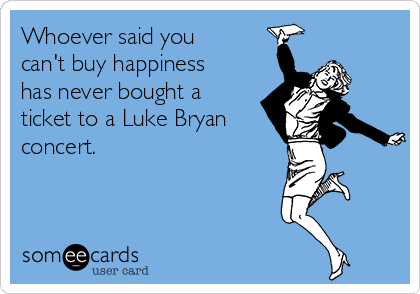 Whoever said you can't buy happiness has never bought a ticket to a Luke Bryan concert.