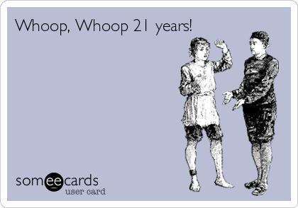 Whoop, Whoop 21 years!