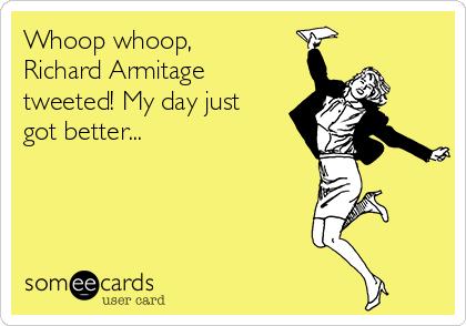 Whoop whoop, Richard Armitage tweeted! My day just got better...