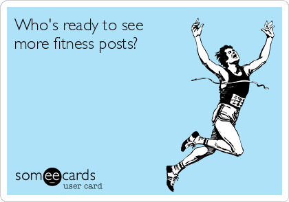 Who's ready to see more fitness posts?
