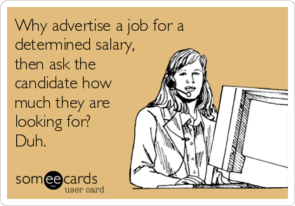 Why advertise a job for a determined salary, then ask the candidate how much they are looking for? Duh.