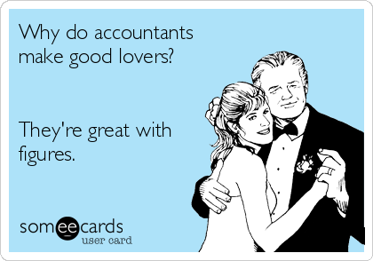 Why do accountants make good lovers?   They're great with figures.