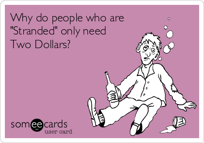 "Why do people who are ""Stranded"" only need Two Dollars?"