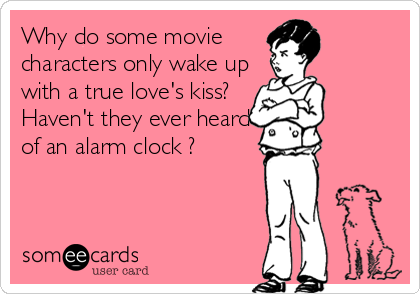 Why do some movie  characters only wake up  with a true love's kiss? Haven't they ever heard of an alarm clock ?