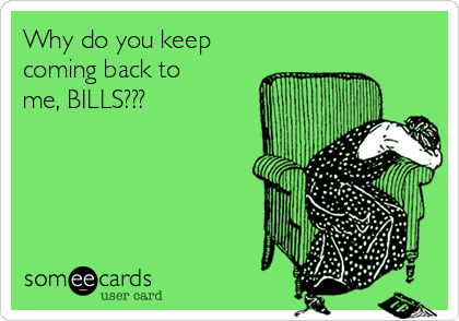 Why do you keep coming back to me, BILLS???