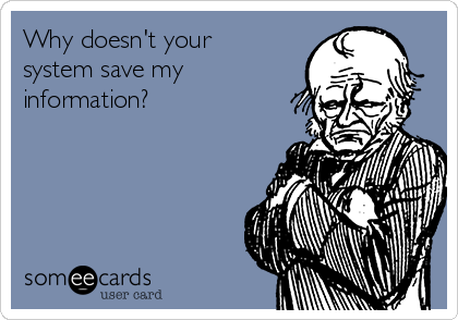 Why doesn't your system save my information?