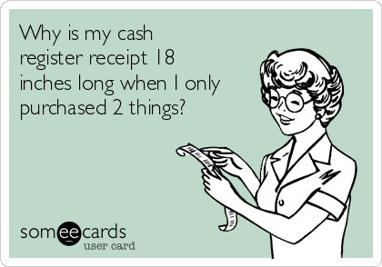 Why is my cash register receipt 18 inches long when I only purchased 2 things?