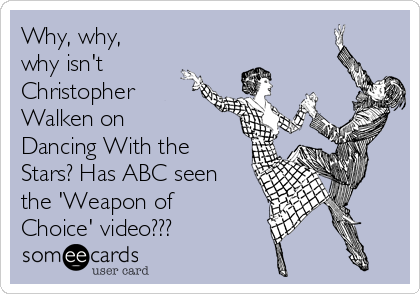 Why, why, why isn't Christopher Walken on Dancing With the Stars? Has ABC seen the 'Weapon of Choice' video???