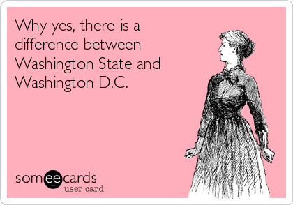 Why yes, there is a difference between  Washington State and Washington D.C.