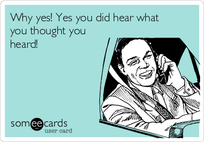 Why yes! Yes you did hear what you thought you heard!