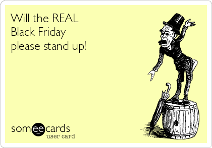 Will the REAL  Black Friday  please stand up!