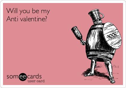 will you be my anti valentine? | valentine's day ecard, Ideas