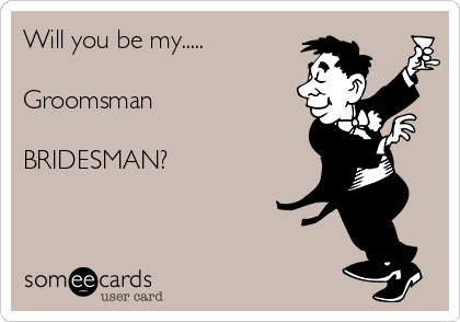 Will you be my groomsman bridesman weddings ecard will you be my groomsman bridesman junglespirit Image collections