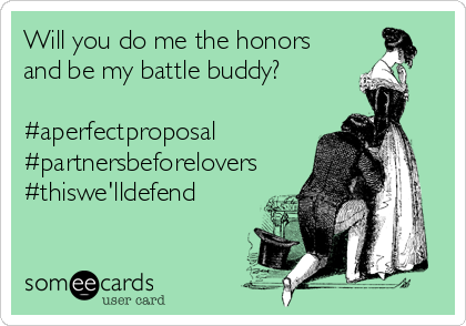 Will you do me the honors and be my battle buddy?   #aperfectproposal #partnersbeforelovers #thiswe'lldefend