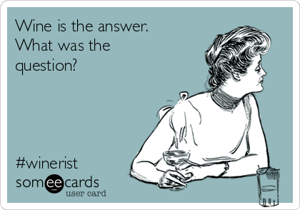 Wine is the answer. What was the question?     #winerist