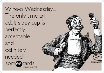 Wine-o Wednesday... The only time an adult sippy cup is perfectly acceptable and definitely needed!