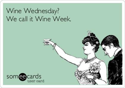Wine Wednesday? We call it Wine Week.