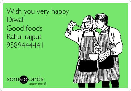 Wish you very happy Diwali Good foods Rahul rajput 9589444441